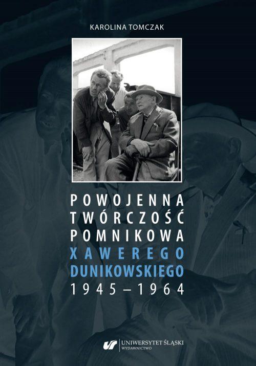 Okładka publikacji Powojenna twórczość pomnikowa Xawerego Dunikowskiego 1945-1964 autorstwa Karoliny Tomczak
