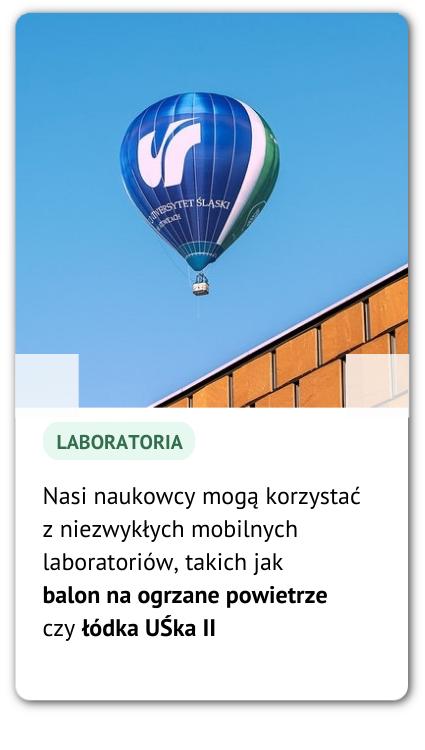 Balon uczelni oraz opis: Nasi naukowcy mogą korzystać z niezwykłych mobilnych laboratoriów, takich jak balon na ogrzane powietrze czy łódka UŚka II