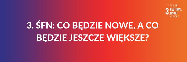 Plakat reklamujący festiwal: napis 3. ŚFN: CO BĘDZIE NOWE, A CO BĘDZIE JESZCZE WIĘKSZE?