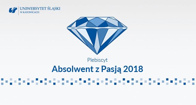 Plakat reklamujący plebiscyt: na szarym tle napisy w odcieniach granatu: logo Uniwersytetu Śląskiego, nazwa Plabiscyt Absolwent z Pasją 2018 oraz piksele, a także grafika przedstawiająca diament