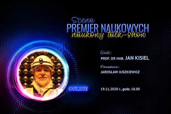 Plakat promujący wydarzenie Scena Premier Naukowych: Naukowy Talk Show z wizerunkiem prof. Jana Kisiela