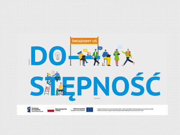 Wielkie litery tworzące napis DOSTĘPNOŚĆ, pomiędzy nimi osoby i transparent z napisem Świadomy UŚ. Poniżej logotypy Funduszy Europejskich, Rzeczpospolitej Polskiej, Unii Europejskiej