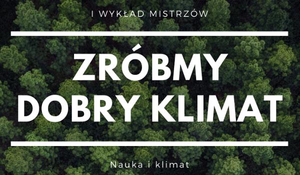 """I Wykład Mistrzów pt. """"Zróbmy dobry klimat. Natura i klimat"""" (online)"""