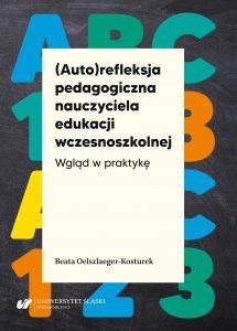 okładka książki (Auto)refleksja nauczyciela edukacji wczesnoszkolnej. Wgląd w praktykę