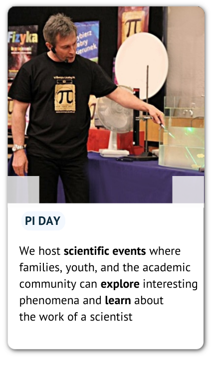 A photo made during the PI Day and an information: We host scientific events where families, youth, and the academic community can explore interesting phenomena and learn about the work of a scientist